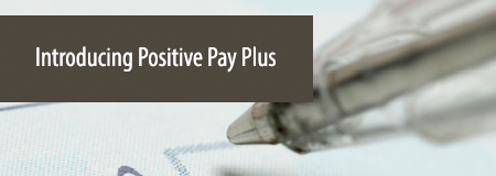 Introducing Positive Pay Plus
